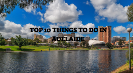 Top 10 Things To Do In Adelaide