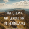 How to plan winter road trip to himalayas