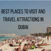 Best Places to Visit and Travel Attractions in Dubai